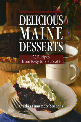 Delicious Maine Desserts (108 Recipes, from Easy to Elaborate)