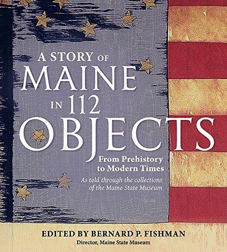 A Story of Maine in 112 Objects (From Prehistory to Modern Times)