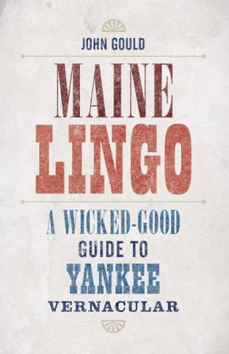 Maine Lingo (A Wicked-Good Guide to Yankee Vernacular)